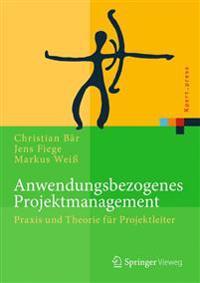 Anwendungsbezogenes Projektmanagement: Praxis Und Theorie Fur Projektleiter