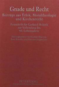 Gnade Und Recht. Beitraege Aus Ethik, Moraltheologie Und Kirchenrecht: Festschrift Fuer Gerhard Holotik Zur Vollendung Des 60. Lebensjahres