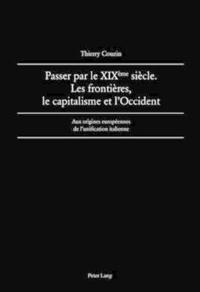 Passer Par Le XIX Ème Siècle. Les Frontières, Le Capitalisme Et l'Occident: Aux Origines Européennes de l'Unification Italienne