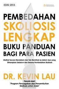 Pembedahan Skoliosis Lengkap Buku Panduan Bagi Para Pasien: Melihat Secara Mendalam Dan Tak Memihak Ke Dalam APA Yang Diharapkan Sebelum Dan Selama Pe