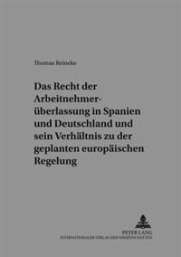 Das Recht Der Arbeitnehmerueberlassung in Spanien Und Deutschland Und Sein Verhaeltnis Zu Der Geplanten Europaeischen Regelung