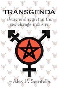 Transgenda - Abuse and Regret in the Sex-Change Industry ([Transgender Non-Fiction)