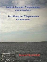 Geschichten aus Vorpommern und woanders / Vertällungs ut Vörpommern un annerswo