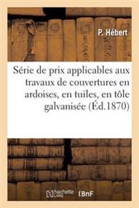 Serie de Prix Applicables Aux Travaux de Couvertures En Ardoises, En Tuiles, En Tole Galvanisee