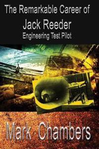 The Remarkable Career of Jack Reeder: Engineering Test Pilot