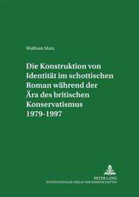 Die Konstruktion Von Identitaet Im Schottischen Roman Waehrend Der Aera Des Britischen Konservatismus 1979-1997