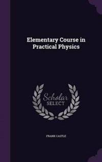 Elementary Course in Practical Physics