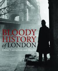 Bloody History of London: Crime, Corruption and Murder