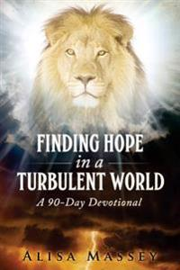 Finding Hope in a Turbulent World: A Ninety-Day Devotional