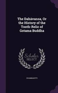 The Da Havansa, or the History of the Tooth-Relic of Gotama Buddha