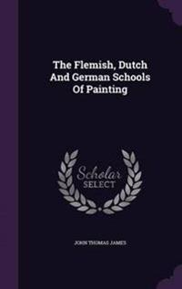 The Flemish, Dutch and German Schools of Painting