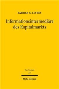 Informationsintermediare Des Kapitalmarkts: Private Marktzugangskontrolle Durch Abschlussprufung, Bonitatsrating Und Finanzanalyse