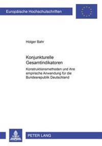 Konjunkturelle Gesamtindikatoren: Konstruktionsmethoden Und Ihre Empirische Anwendung Fuer Die Bundesrepublik Deutschland