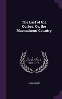 The Last of the Corbes, Or, the Macmahons' Country