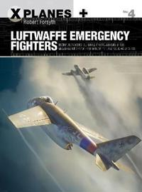 Luftwaffe Emergency Fighters: Blohm & Voss Bv P.212, Heinkel P.1087c, Junkers Ef 128, Messerschmitt P.1101, Focke-Wulf Ta 183 and Henschel HS P.135