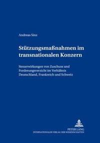 Stuetzungsmaßnahmen Im Transnationalen Konzern: Steuerwirkungen Von Zuschuss Und Forderungsverzicht Im Verhaeltnis Deutschland, Frankreich Und Schweiz
