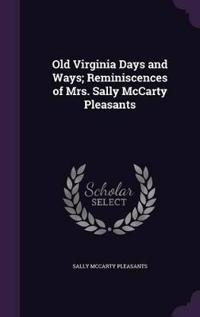 Old Virginia Days and Ways; Reminiscences of Mrs. Sally McCarty Pleasants