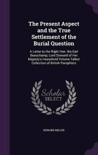 The Present Aspect and the True Settlement of the Burial Question
