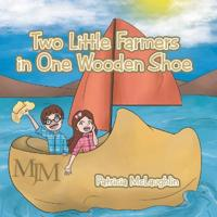 Two Little Farmers in One Wooden Shoe