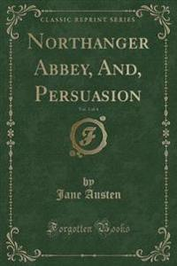 Northanger Abbey, And, Persuasion, Vol. 1 of 4 (Classic Reprint)