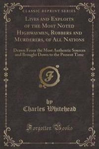 Lives and Exploits of the Most Noted Highwaymen, Robbers and Murderers, of All Nations
