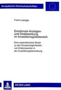 Emotionale Anzeigen- Und Direktwerbung Im Investitionsgueterbereich: Eine Exploratorische Studie Zu Den Einsatzmoeglichkeiten Von Erlebniswerten in De