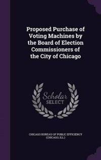 Proposed Purchase of Voting Machines by the Board of Election Commissioners of the City of Chicago