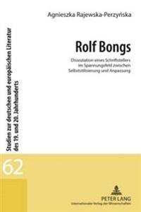 Rolf Bongs: Dissoziation Eines Schriftstellers Im Spannungsfeld Zwischen Selbststilisierung Und Anpassung
