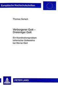 Verborgener Gott - Dreieiniger Gott: Ein Koordinationsproblem Lutherischer Gotteslehre Bei Werner Elert