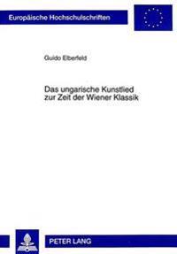 Das Ungarische Kunstlied Zur Zeit Der Wiener Klassik
