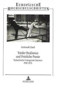 Totaler Realismus Und Peinliche Poesie: Tschechische Untergrund-Literatur 1948-1953