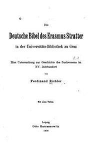 Die Deutsche Bibel Des Erasmus Stratter in Der Universitatsbibliothek Zu Graz