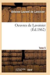 Oeuvres de Lavoisier. Tome 5