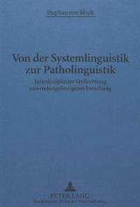 Von Der Systemlinguistik Zur Patholinguistik: Interdisziplinaere Verflechtung Anwendungsbezogener Forschung