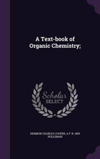 A Text-Book of Organic Chemistry;