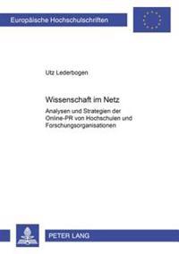 Wissenschaft Im Netz: Analysen Und Strategien Der Online-PR Von Hochschulen Und Forschungsorganisationen