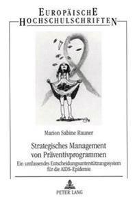 Strategisches Management Von Praeventivprogrammen: Ein Umfassendes Entscheidungsunterstuetzungssystem Fuer Die AIDS-Epidemie