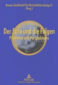 Der Euro Und Die Folgen: Probleme Und Perspektiven