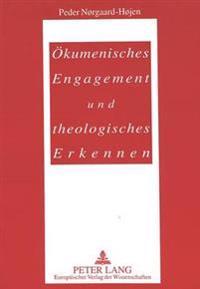 Oekumenisches Engagement Und Theologisches Erkennen: Beitraege Zur Oekumenischen Methodologie. Herausgegeben Von Theodor Jorgensen, Bente Lybecker Und