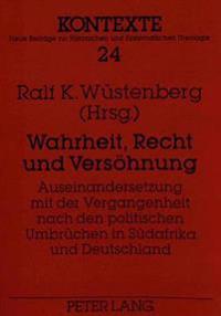 Wahrheit, Recht Und Versoehnung: Auseinandersetzung Mit Der Vergangenheit Nach Den Politischen Umbruechen in Suedafrika Und Deutschland
