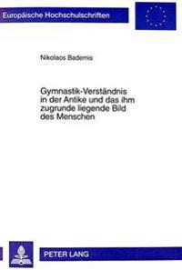 Gymnastik-Verstaendnis in Der Antike Und Das Ihm Zugrunde Liegende Bild Des Menschen: Zur Entwicklung Des Gymnastik-Verstaendnisses Von Homer Bis in D
