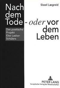 Nach Dem Tode - Oder VOR Dem Leben: Das Poetische Projekt Else Lasker-Schuelers