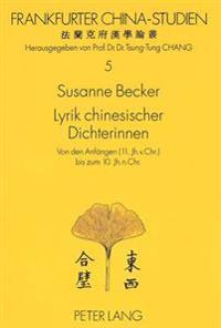 Lyrik Chinesischer Dichterinnen: Von Den Anfaengen (11. Jh. V. Chr.) Bis Zum 10. Jh. N. Chr.