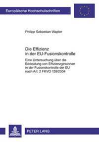 Die Effizienz in Der Eu-Fusionskontrolle: Eine Untersuchung Ueber Die Bedeutung Von Effizienzgewinnen in Der Fusionskontrolle Der Eu Nach Art. 2 Fkvo