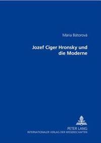 Jozef Cíger Hronský Und Die Moderne = Jozef Ciger Hronsky Und Die Moderne