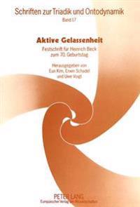 Aktive Gelassenheit: Festschrift Fuer Heinrich Beck Zum 70. Geburtstag