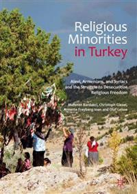 Religious Minorities in Turkey: Alevi, Armenians, and Syriacs and the Struggle to Desecuritize Religious Freedom