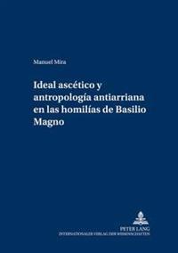 Ideal Ascético y Antropología Antiarriana En Las Homilías de Basilio Magno