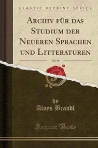 Archiv Fur Das Studium Der Neueren Sprachen Und Litteraturen, Vol. 96 (Classic Reprint)