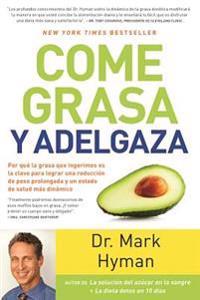 Come Grasa y Adelgaza: Por Qua La Grasa Que Comemos Es La Clave Para Acelerar El Metabolismo / Eat Fat, Get Thin